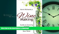 GET PDF  Wine Making: Wine Making guide to growing grapes and making your own wine (wine,wine