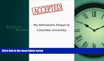 READ PDF [DOWNLOAD] My Admissions Essays to Columbia University: Accepted Patrick Register