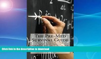 Free [PDF] The Pre-Med Survival Guide: A Complete Guide to College for the Future Physician #A# On