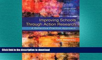 READ THE NEW BOOK Improving Schools Through Action Research: A Reflective Practice Approach,