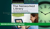 READ PDF The Networked Library: A Guide for the Educational Use of Social Networking Sites (Tech