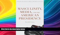 Buy NOW  Masculinity, Media, and the American Presidency (The Evolving American Presidency)