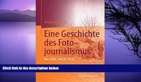 Read Online Wolfgang Pensold Eine Geschichte des Fotojournalismus: Was zählt, sind die Bilder