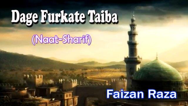 Dage Furkate Taiba || Latest Naat Sharif New Video || Faizan Raza