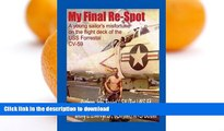 READ My Final Re-Spot: A Young Sailor s Misfortune on the Flight Deck of the USS Forrestal CV-59