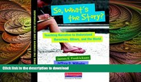 Read Book So, What s the Story?: Teaching Narrative to Understand Ourselves, Others, and the World