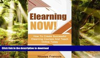 PDF Elearning: NOW! How To Create Successful Elearning Courses And Teach Online Today (E-Learning
