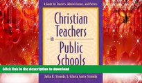 Pre Order Christian Teachers in Public Schools : A Guide for Teachers, Administrators, and Parents