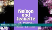 Buy NOW  Nelson and Jeanette: A Two-Person Play in Two Acts Michael B. Druxman  Full Book