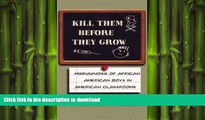 Read Book Kill Them Before They Grow: Misdiagnosis of African American Boys in American Classrooms