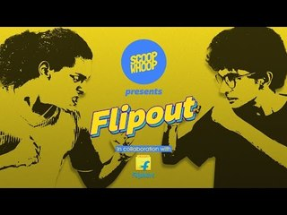 ScoopWhoop presents FLIPOUT - A Brand New Show In Collaboration With Flipkart