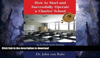 Free [PDF] How to Start and Successfully Operate a Charter School: An In-Depth Guide Detailing How