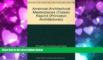 Pre Order American Architectural Masterpieces. An anthology comprising Masterpieces of