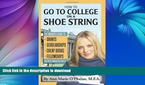Hardcover How to Go to College on a Shoe String: The Insider s Guide to Grants, Scholarships,