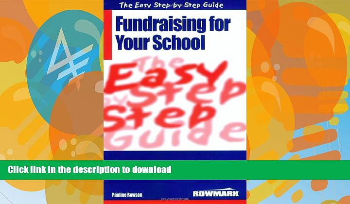 Hardcover The Easy Step by Step Guide to Fundraising for Your School: How to Raise Money for Your