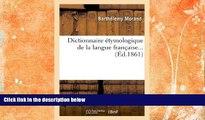 Buy NOW  Dictionnaire Etymologique de La Langue Francaise... (Ed.1861) (Langues) (French Edition)