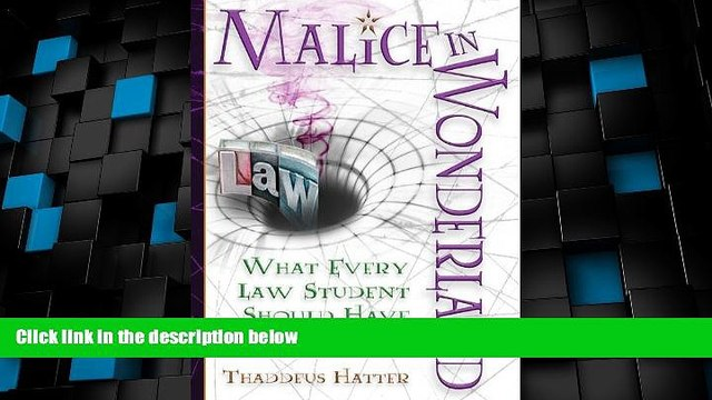 Price Malice in Wonderland: What Every Law Student Should Have for the Trip Thaddeus Hatter For