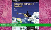 Best Price Helicopter Instructor s Handbook: FAA-H-8083-4 (FAA Handbooks series) Federal Aviation
