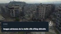 Syrie : images aériennes de la vieille ville d'Alep détruite