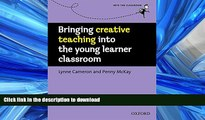 READ Bringing Creative Teaching into the Young Learner Classroom (Into the Classroom) Full Book