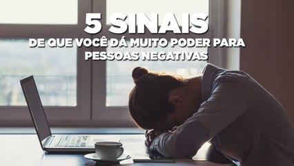 5 sinais de que você dá muito poder para pessoas negativas