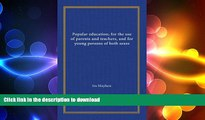 Epub Popular education; for the use of parents and teachers, and for young persons of both sexes