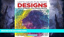 Pre Order Let s Have Fun with Designs: Anti-Stress Coloring Book (Anti Stress Coloring and Art