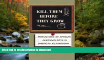 READ Kill Them Before They Grow: Misdiagnosis of African American Boys in American Classrooms