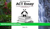 Online Nielson Phu The College Panda s ACT Essay: The Battle-tested Guide for ACT Writing Full