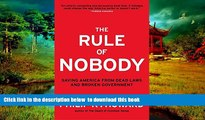 PDF [FREE] DOWNLOAD  The Rule of Nobody: Saving America from Dead Laws and Broken Government BOOK