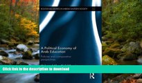 Pre Order A Political Economy of Arab Education: Policies and Comparative Perspectives (Routledge
