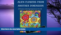 Pre Order Alien Flowers From Another Dimension: A Flowery Coloring Experience For All Kimberly