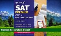 READ SAT Premier 2017 with 5 Practice Tests: Online + Book (Kaplan Test Prep) On Book