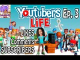 Youtubers Life - Likes, Comments, Subscribers  (Ep 3)