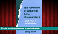 BEST PDF  The Formation of American Local Governments: Private Values in Public Institutions READ