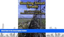 PDF [DOWNLOAD] Slouching Toward Tyranny: Mass Incarceration, Death Sentences and Racism TRIAL EBOOK
