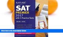 Online Kaplan SAT Premier 2017 with 5 Practice Tests: Online + Book (Kaplan Test Prep) Full Book