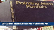 Download Painting Men s Portraits: Analyzing the Portrait: Visualizing the Portrait: Posing and