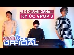 Liên khúc nhạc trẻ Ký Ức V POP 3 Tăng Ph