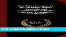 PDF Old-Time Recipes for Home Made Wines, Cordials and Liqueurs from Fruits, Flowers, Vegetables,