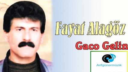 Fayat Alagöz - Gaco Gelin