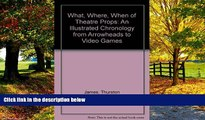 Best Price The What, Where, When of Theater Props: An Illustrated Chronology from Arrowheads to