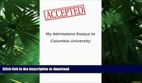 Hardcover My Admissions Essays to Columbia University: Accepted Kindle eBooks