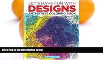 Read Online Let s Have Fun with Designs: Anti-Stress Coloring Book (Anti Stress Coloring and Art