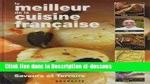 Télécharger Le meilleur de la cuisine française saveurs et terroirs Livre Complet