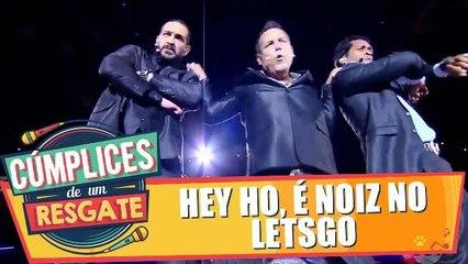 Show de Cúmplices: Hey Ho, É Noiz no Letsgo