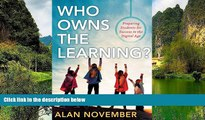 Read Online Alan November Who Owns the Learning?: Preparing Students for Success in the Digital