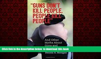 "Pre Order ""Guns Don t Kill People, People Kill People"": And Other Myths About Guns and Gun Control"