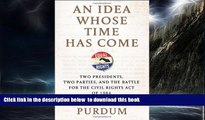 Buy NOW Todd S. Purdum An Idea Whose Time Has Come: Two Presidents, Two Parties, and the Battle