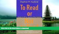 Pre Order To Read or Not to Read  Answers to All Your Questions About Dyslexia